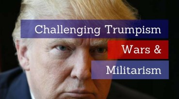 Challenging Trumpism, Wars and Militarism