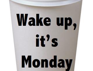 Wake up, it's Monday