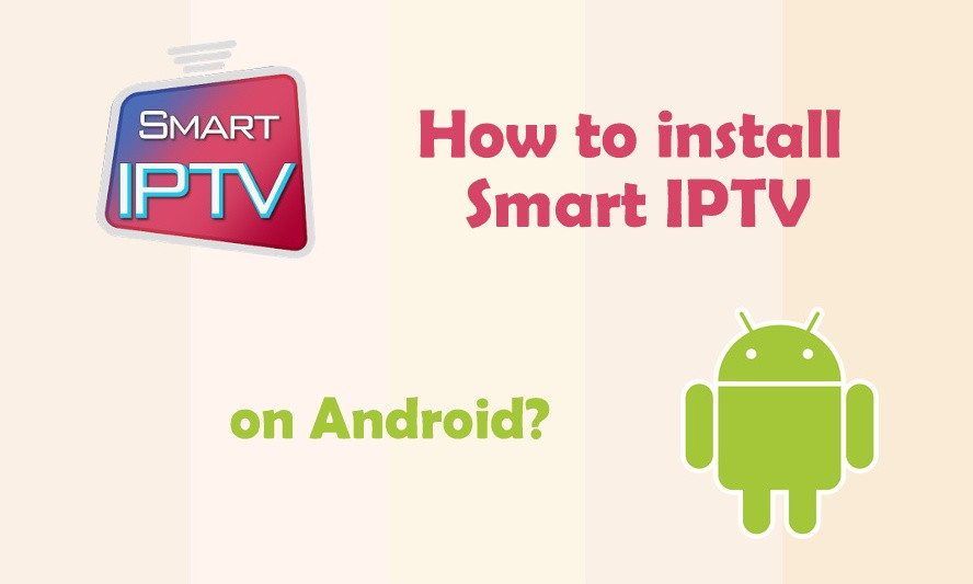 How to Install Smart IPTV on Android Devices? Latest Version - IPTV