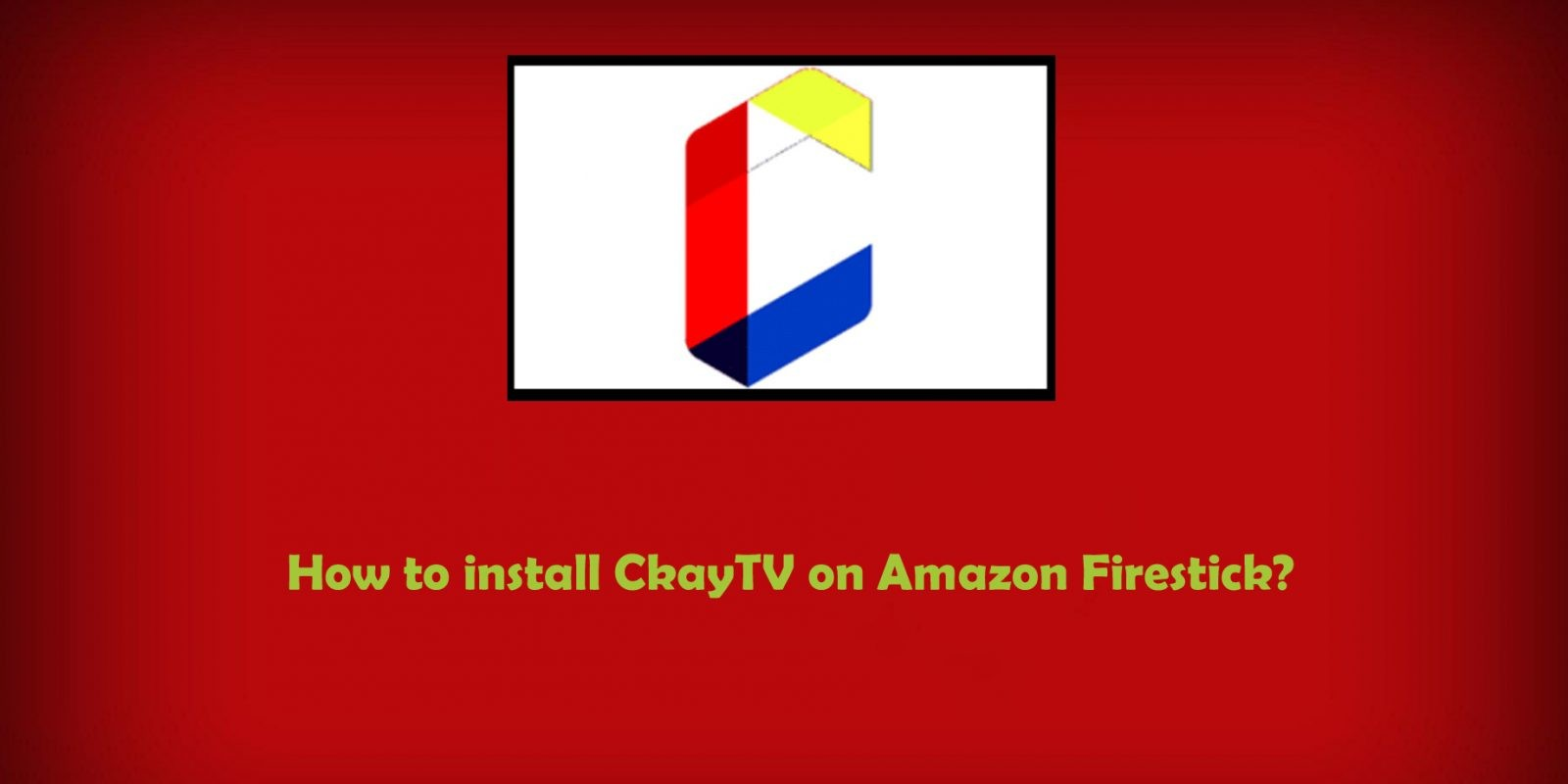 How to install CKayTV on Amazon Firestick? - IPTV Player Guide