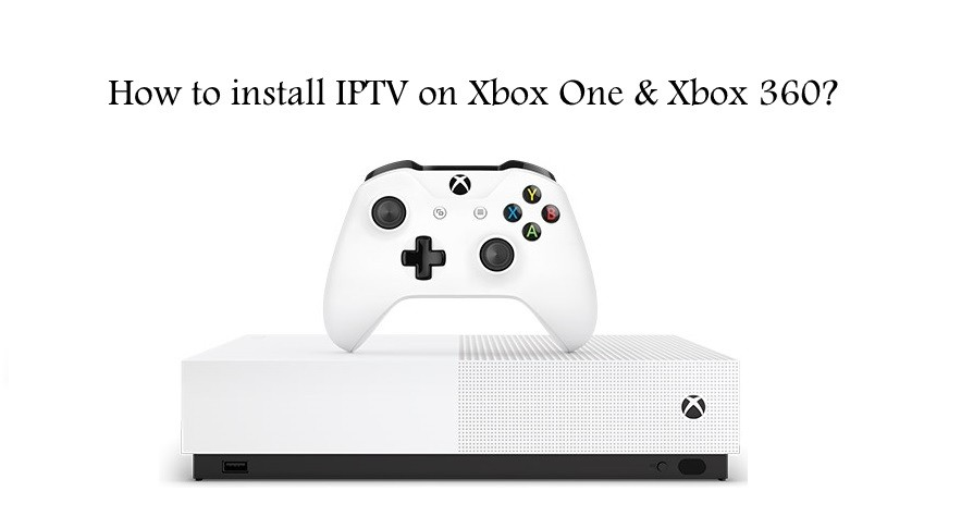 How to install IPTV on Xbox One/360? [2019] - IPTV Player Guide