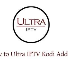 How to install Ultra IPTV Kodi Addon? [2019]