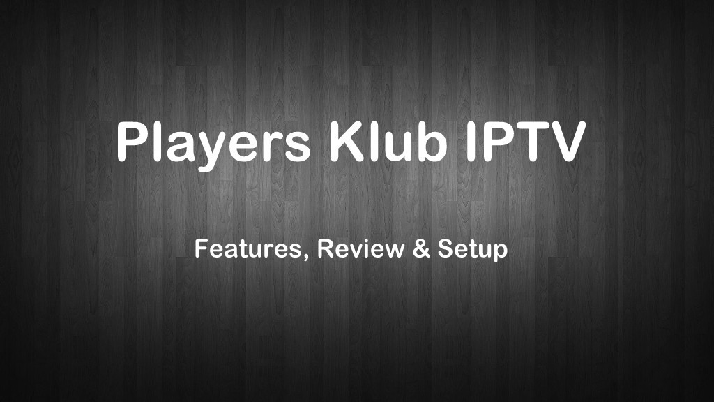 Players Klub IPTV: Features, Review & Setup - IPTV Player Guide