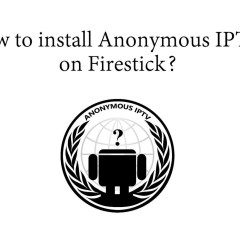 How to install Anonymous IPTV on Firestick [2020]
