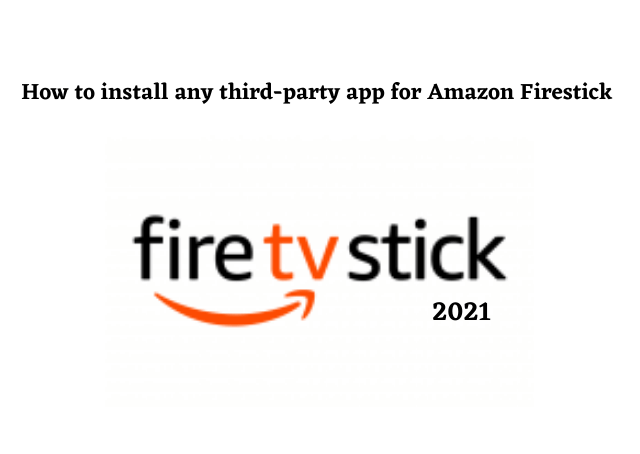 How to install any third-party app for Amazon Firestick 2021
