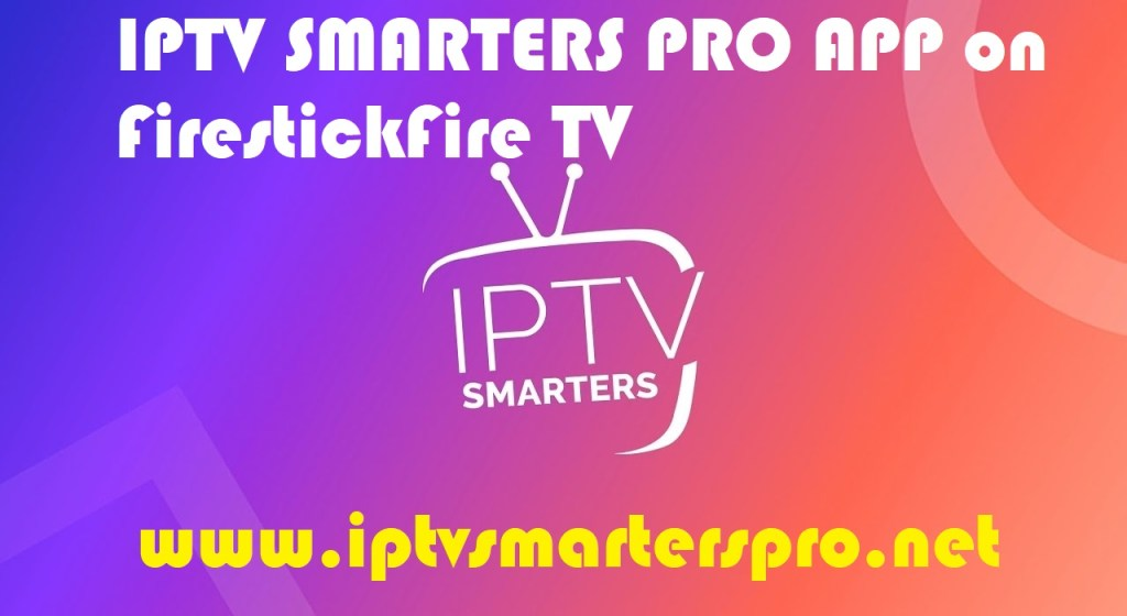 IPTV SMARTERS PRO APP on FirestickFire TV