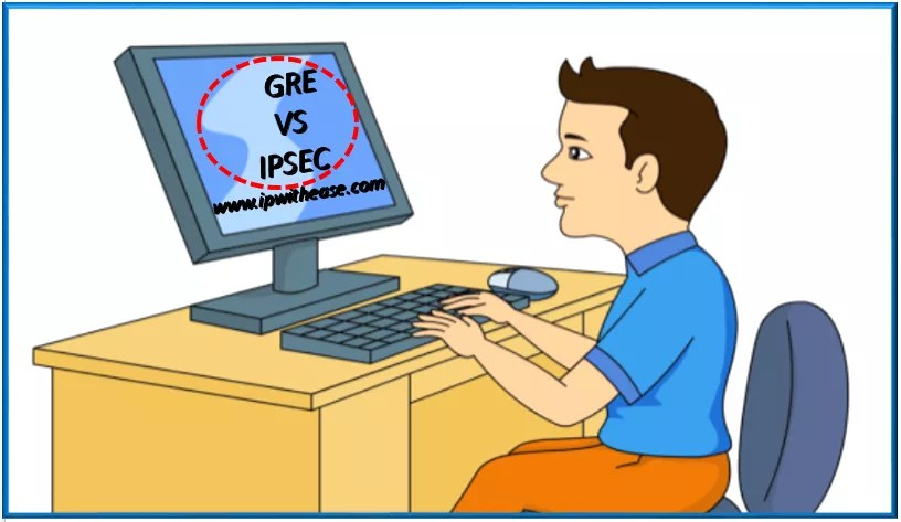 GRE VS IPSEC