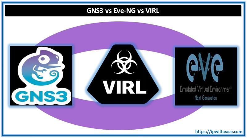 GNS3 VS eve-ng vs virl