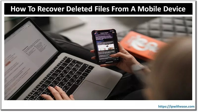 how to recover deleted files from a mobile device