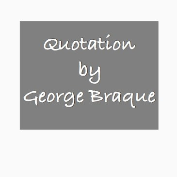 Quotation by George Braque