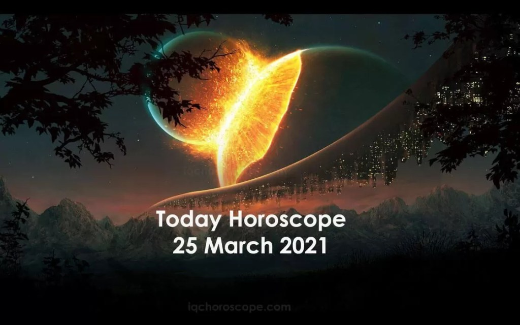 Today Horoscope 25 March 2021