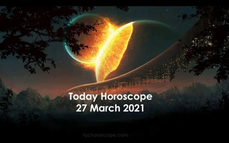 Today Horoscope 27 March 2021