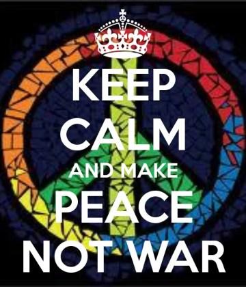 keep-calm-and-make-peace-not-war-11