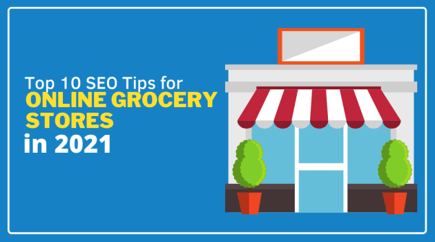 Top 10 SEO Tips for Online Grocery Stores in 2021