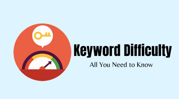 Keyword Difficulty – All You Need to Know