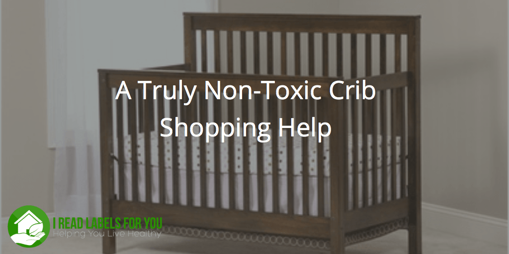 Non-Toxic Crib Shopping Help | I Read Labels For You