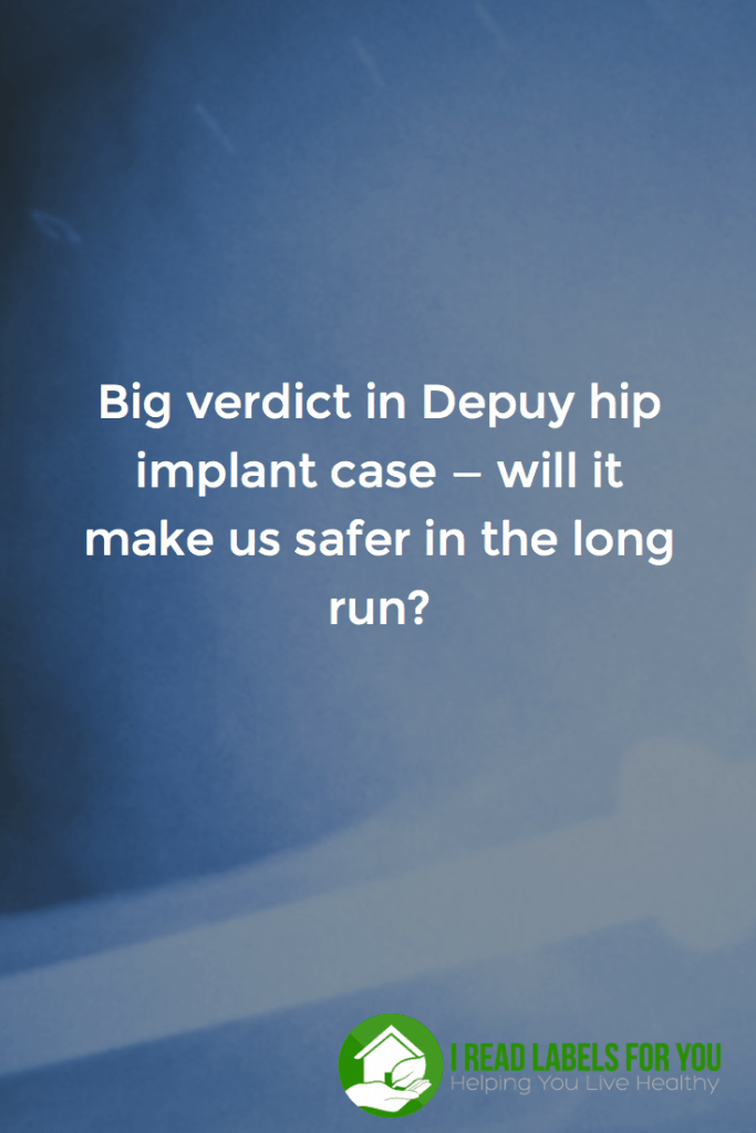 Big verdict in Depuy hip implant case — will it make us safer in the long run?