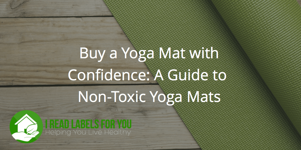 A Non Toxic Yoga Mat Guide Clarifies Your Options I Read Labels