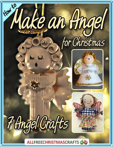 How To Make An Angel For Christmas 7 Angel Crafts Free