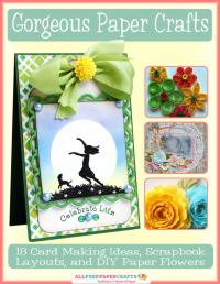 Gorgeous Paper Crafts: 18 Card Making Ideas, Scrapbook ...