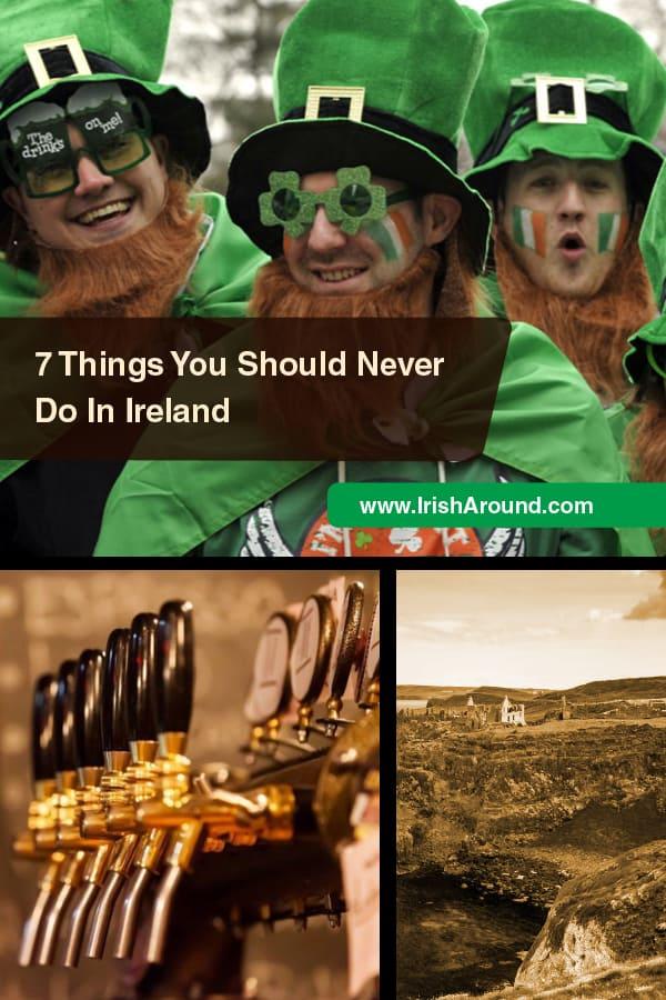 7 Things you should never do in Ireland