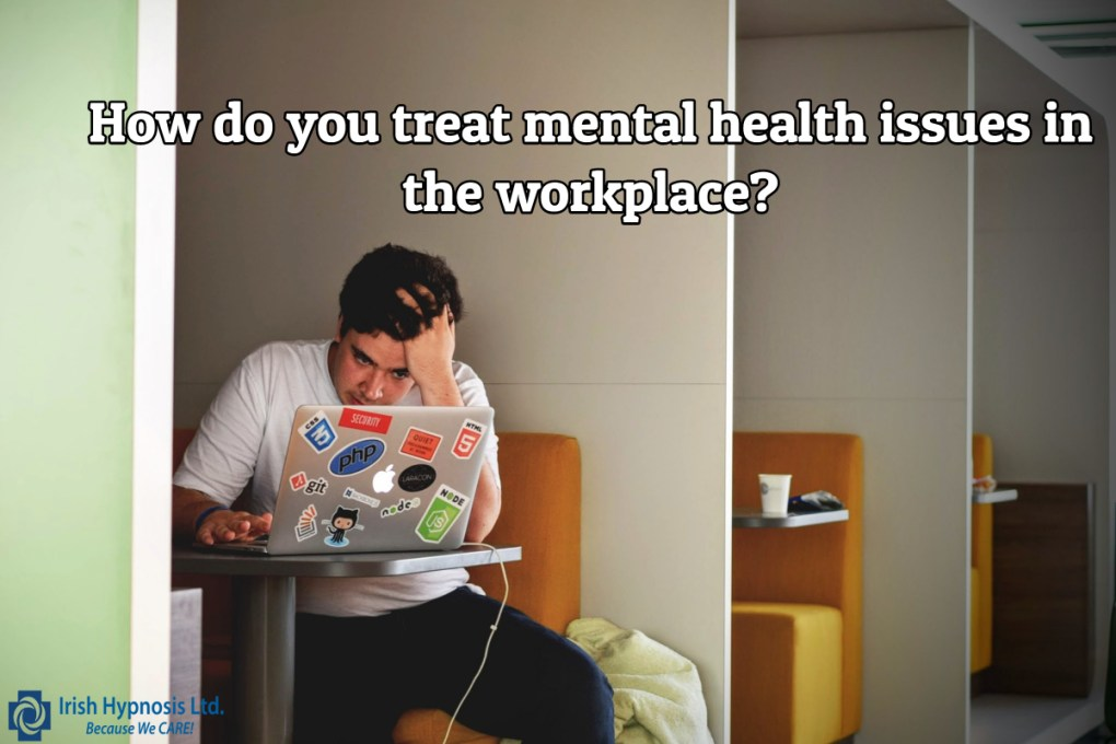 How do you treat mental health issues in the workplace?