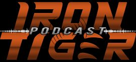 IRON TIGER PODCAST : EPISODE 6