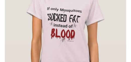 Mosquitoes Should Suck Fat T-Shirts