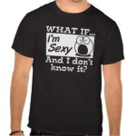 What if I'm Sexy TShirts and Products