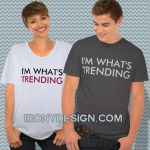 I'm What's Trending Shirts