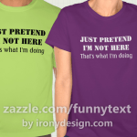 Pretend I'm Not Here Funny Shirts