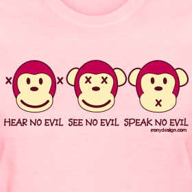 Hear No Evil, See No Evil, Speak No Evil with three monkeys. A common phrase, usually used to describe someone who doesn't want to be involved in a situation.