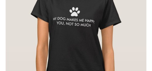 My cat makes me happy. You, not so much Shirts and My dog makes me happy. You, not so much Shirts