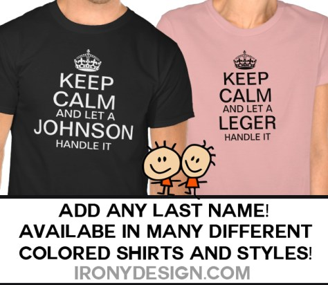 """Keep Calm and Let a Last Name Handle it Shirts & TShirts  Change """"Last Name"""" to any last name / surname. Personalize this """"Keep Calm"""" shirt. Keep Calm propaganda slogan. With the Tudor Crown, also known as the King's Crown or Imperial Crown. Fully customizable"""