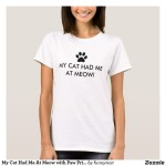 My Cat Had Me At Meow Shirts