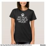 My Dog Had Me At Woof Shirts