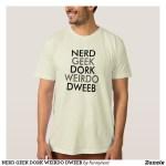 NERD GEEK DORK WEIRDO DWEEB Shirts