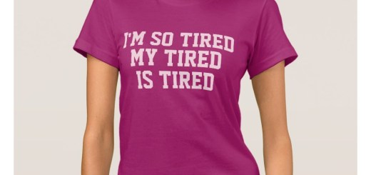 I'm So Tired Shirts and T-Shirts