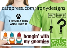 Irony Designs Shop at Cafepress