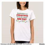 Happiness is Christmas with my Crazy Custom T-Shirts and Shirts