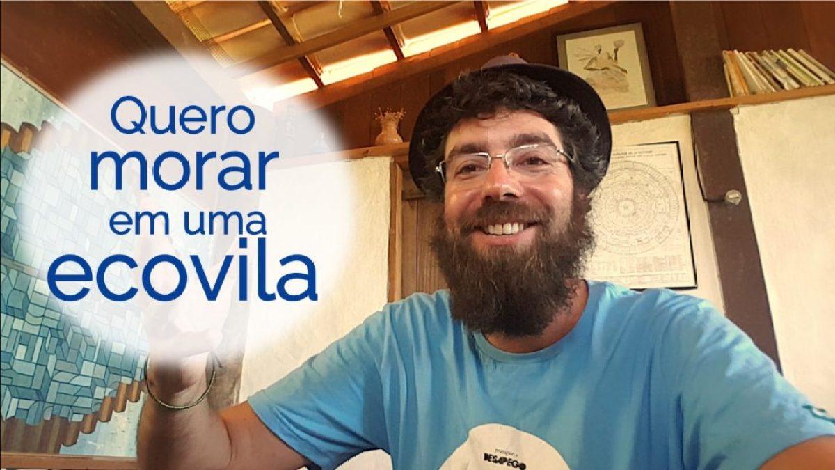 Quero Morar numa Ecovila!