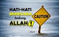 HATI-HATILAH BERBICARA TENTANG ALLAH!