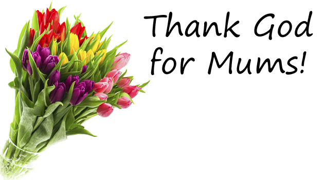Thank God for Mums!