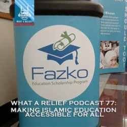 """What a Relief Podcast"" 77: Making Islamic Education Accessible for All"