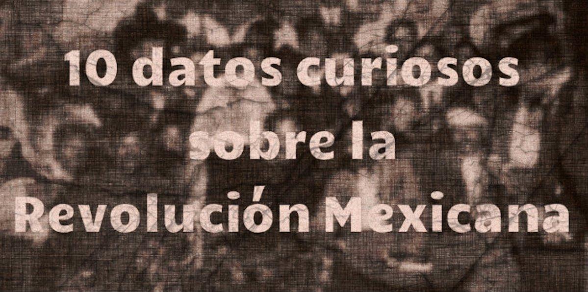 #Fotos - 10 datos curiosos sobre la Revolución Mexicana