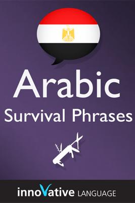 Learn Arabic - Survival Phrases Arabic, Volume 1: Lessons 1-30: Absolute Beginner Arabic #4 (Unabridged) - Innovative Language Learning