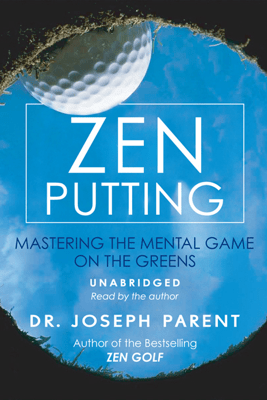 Zen Putting: Mastering the Mental Game on the Greens (Unabridged) - Dr. Joseph Parent