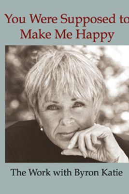 You Were Supposed to Make Me Happy (Unabridged  Nonfiction) - Byron Katie Mitchell
