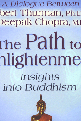 The Path to Enlightenment: Insights into Buddhism (Unabridged) - Robert Thurman, Ph.D. & Deepak Chopra
