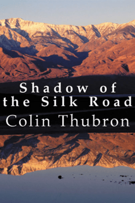 Shadow of the Silk Road (Unabridged) - Colin Thubron